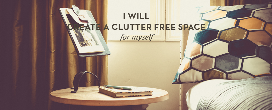 I will create a clutter free space for myself
