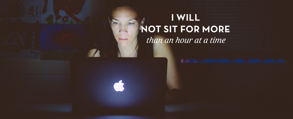 I will not sit for more than an hour at a time