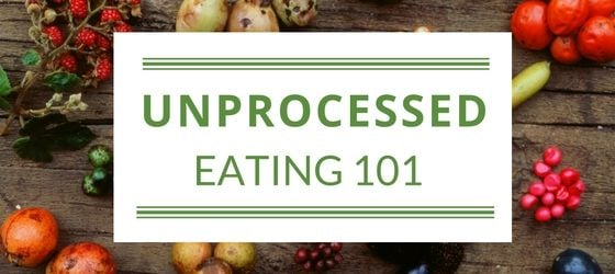 Unprocessed Eating 101 Thumbnail